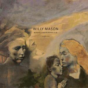 Willy Mason - Where The Humans Eat