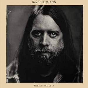 Dave Heumann - Here In The Deep