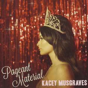 Kacey Musgraves - Pageant Material