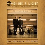 Billy Bragg & Joe Henry – Shine A Light: Field Recordings From The Great...