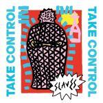 Slaves – Take Control