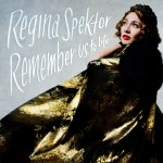 Regina Spektor – Remember Us To Life