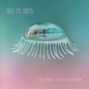 Hope Sandoval And The Warm Inventions - Until The Hunter