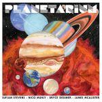 Sufjan Stevens, Bryce Dessner, Nico Muhly, James McAlister – Planetarium