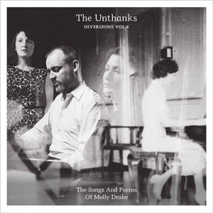 The Unthanks - Diversions Vol 4 - The Songs And Poems Of Molly Drake