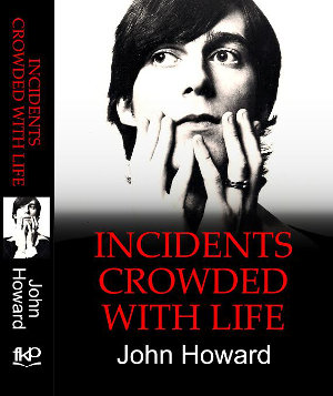 John Howard - Incidents Crowded With Life