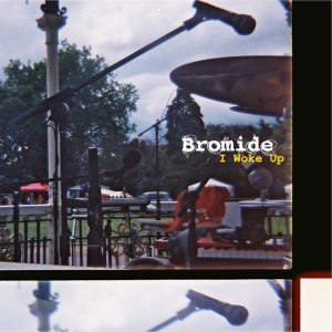 Bromide - I Woke Up