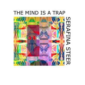 Serafina Steer - The Mind Is A Trap