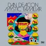 Dan Deacon – Mystic Familiar