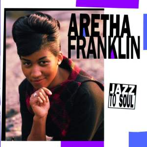 Aretha Franklin - Jazz To Soul