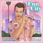 Bright Light Bright Light – Fun City