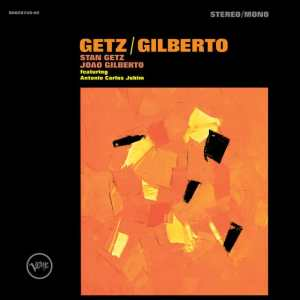 Stan Getz and Joao Gilberto, with Astrud Gilberto - Getz/Gilberto