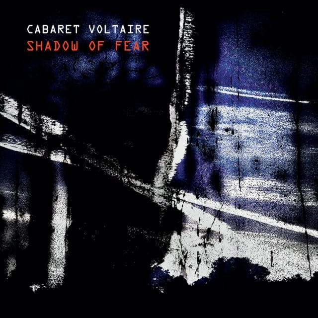 Cabaret Voltaire - Shadow Of Fear | Album Reviews | musicOMH