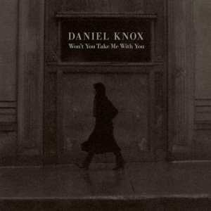 Daniel Knox - Won't You Take Me With You