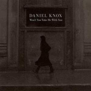 Daniel Knox - Won't You Take Me With You