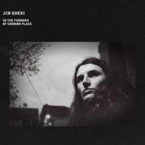 Jim Ghedi - In The Furrows Of Common Place