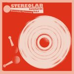 Stereolab – Electrically Possessed (Switched On Vol Four)