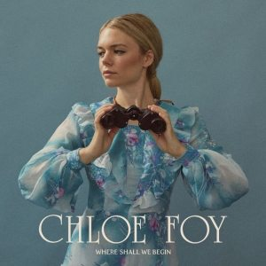 Chloe Foy - Where Shall We Begin
