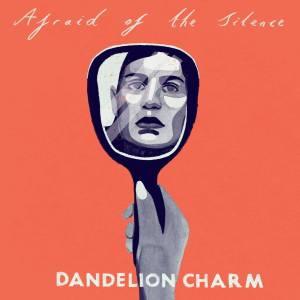 Dandelion Charm Strike Again with 'Afraid Of The Silence'