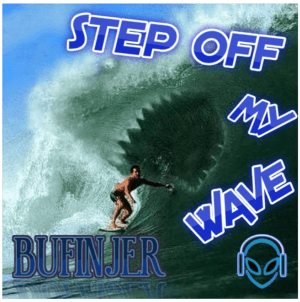 'Step Off My Wave' As UpBeat DubStep from Bufinjer Smacks You In The Face
