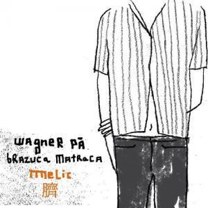 Wagner Pá & Brazuca Matraca: Melic (2005)
