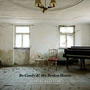 Bo Candy & His Broken Hearts - Flowers Must Fade