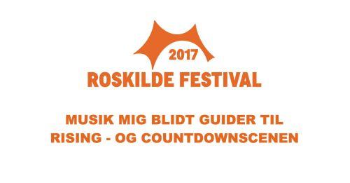 Roskilde Festival 2017 – Guide til Rising og Countdown ...