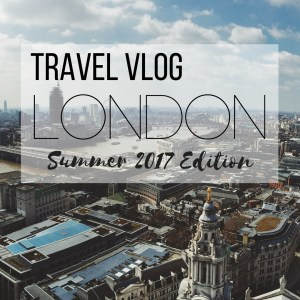 Our Summer 2017 London Travel Vlog