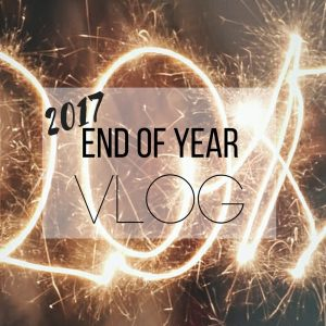 Our 2017 End of Year Vlog
