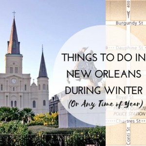 Things to Do in New Orleans During Winter (Or Any Time of Year)