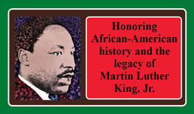 "An image of Martin Luther King J. with the words"" Honoring African American history and the legacy of Martin Luther King, Jr. """