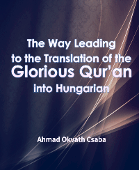 The Way Leading to the Translation of the Glorious Qur'an into Hungarian