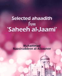 Selected ahaadith from 'Saheeh al-Jaami'