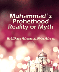 Muhammad`s Prohethood Reality or Myth