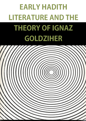 EARLY HADITH LITERATURE AND THE THEORY OF IGNAZ GOLDZIHER