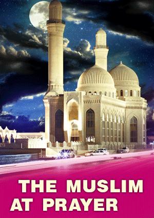 THE MUSLIM AT PRAYER