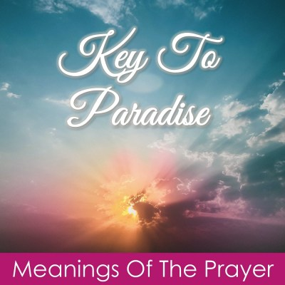Key To Paradise: Meanings Of The Prayer