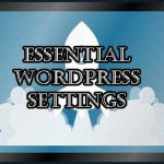 Essential WordPress Settings You Must Consider after WordPress Setup