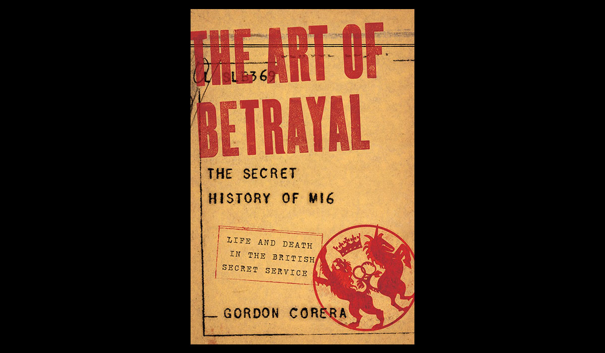 THE ART OF BETRAYAL: THE SECRET HISTORY OF MI6
