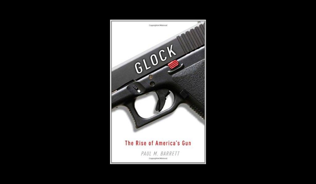 Glock: The Rise of Americas Gun