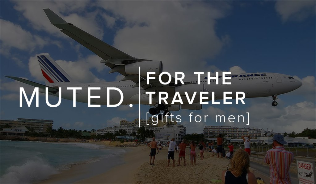 Gifts For Men: Gifts For Travelers