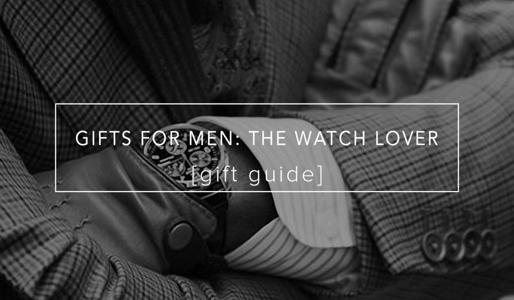 GIFTS FOR MEN: THE WATCH LOVER