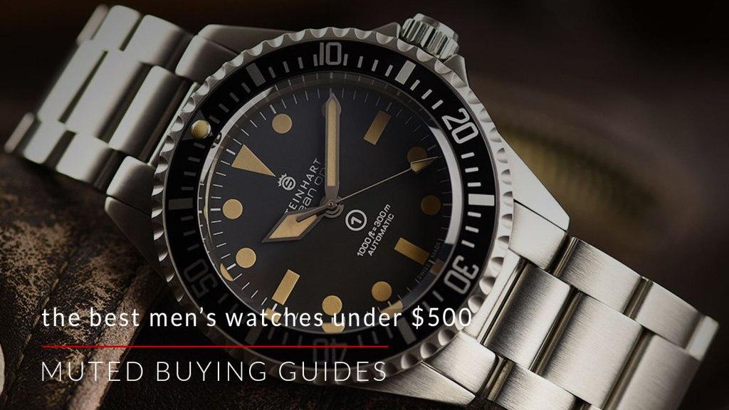 662ff71435e BEST MEN'S WATCHES UNDER $500 | Muted.
