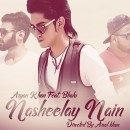 Nasheelay Nain by Aryan Khan ft. Bhalu (Music Video)