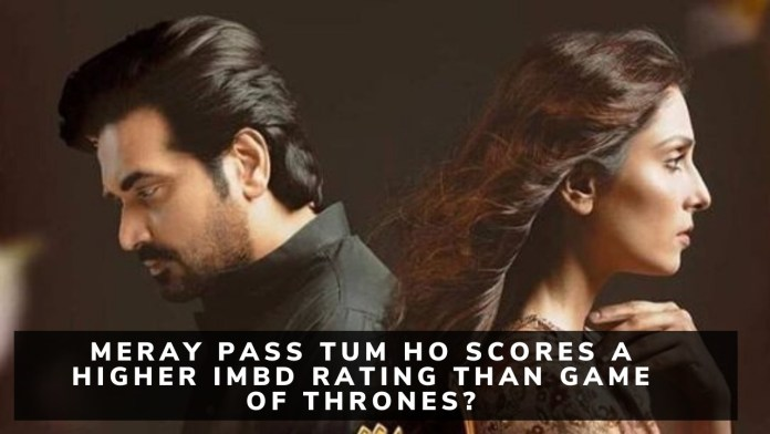 Meray Pass Tum Ho Scores A Higher IMBD Rating Than Game Of Thrones?