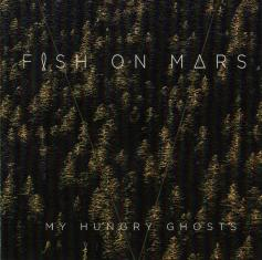 Fish On Mars - My Hungry Ghosts (2017)