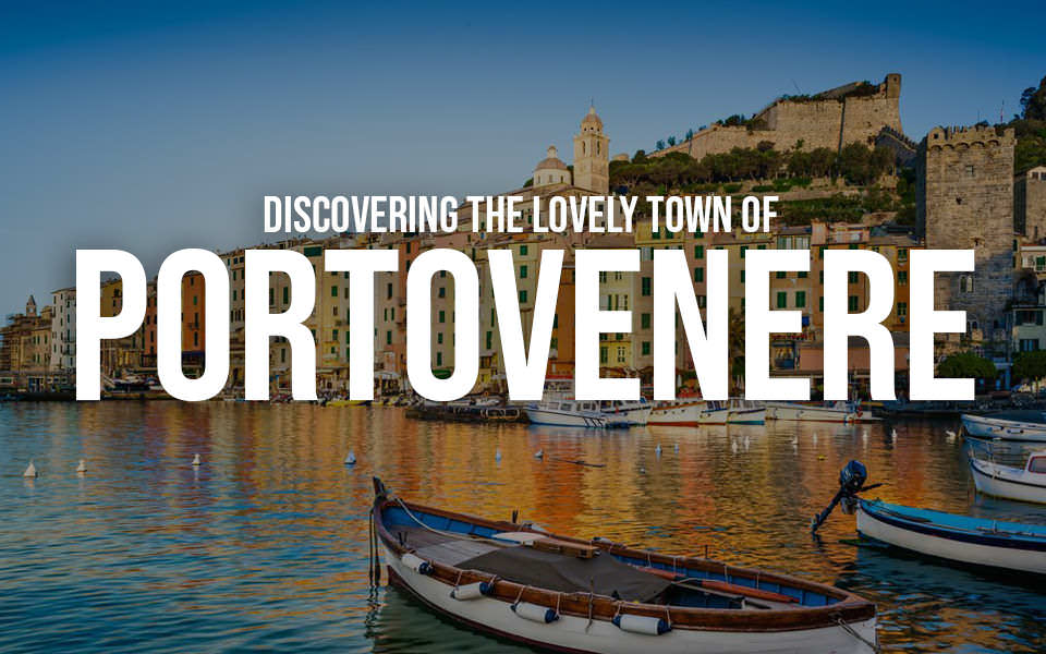 Discovering the lovely town of Portovenere