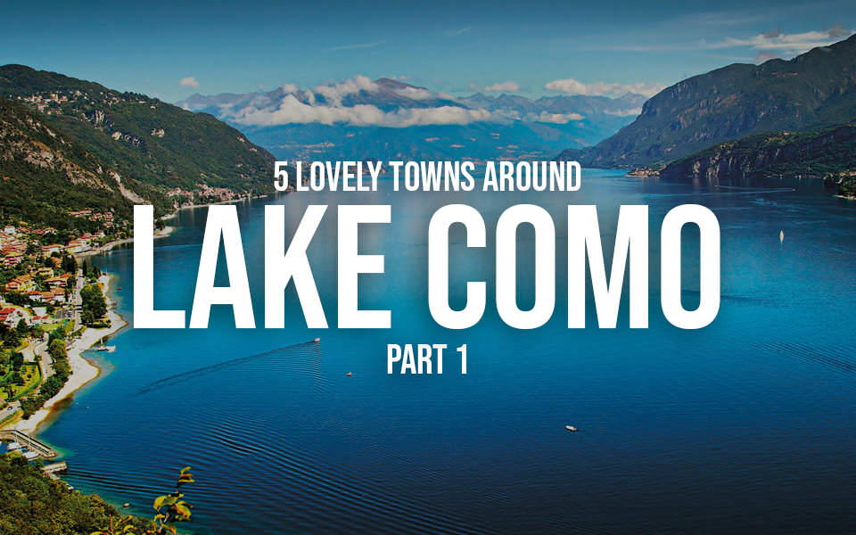 5 lovely towns around Lake Como, part 1