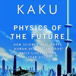 Physics of the Future by Michio Kaku – book review