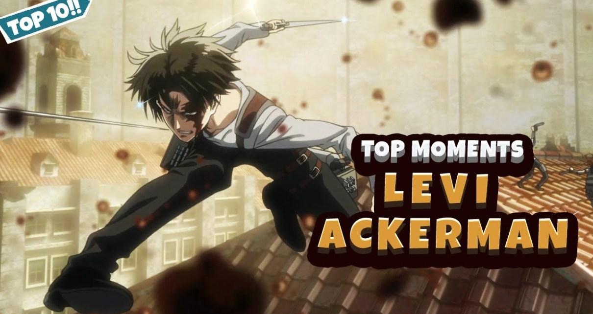 Top 10 Levi Ackerman Moments - Levi Ackerman Scenes